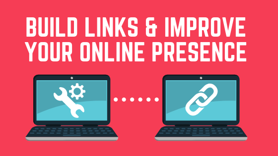 Build Links and Improve Your Online Presence